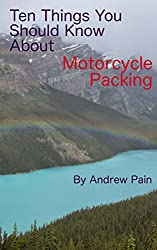 Ten Things You Should Know About Motorcycle Packing