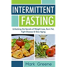 Intermittent Fasting: Unlocking the Secrets of Weight Loss, Burn Fat, Fight Disease & Slow Aging (English Edition)