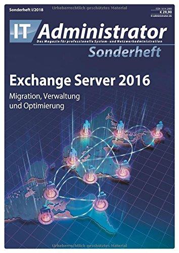 Exchange 2016: Migration, Verwaltung und Optimierung (IT-Administrator Sonderheft 2018)