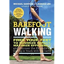 Barefoot Walking: Free Your Feet to Minimize Impact, Maximize Efficiency, and Discover the Pleasure of Getting in Touch with the Earth by Sandler, Michael, Lee, Jessica (2013) Paperback