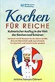 Kochen für Reiche: Kulinarischer Ausflug in die Welt der Reichen und Schönen. Kochbuch mit 50...