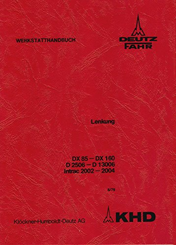 Werkstatthandbuch International für Deutz Traktor Lenkung D 3006 D 4006 D 4506 D 5206 D 6206 D 6806 D 7206 D 8006 D 10006 D 13006 INTRAC 2003 INTRAC 2004 DX 85 DX 90 DX 110 DX 140 DX 160