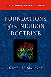 Foundations of the Neuron Doctrine: 25th Anniversary Edition by Gordon M. Shepherd (2015-12-17)