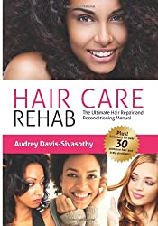 Hair Care Rehab: The Ultimate Hair Repair and Reconditioning Manual