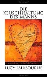 Die Keuschhaltung Des Manns: Eine Anleitung Fu R Die Schlu Sselhalterin (German Edition) by Fairbourne, Lucy (2013) Paperback