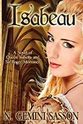 Isabeau, A Novel of Queen Isabella and Sir Roger Mortimer by N. Gemini Sasson (2010-09-07)