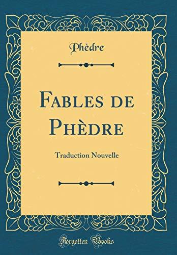 Fables de Phèdre: Traduction Nouvelle (Classic Reprint) par Phedre Phedre
