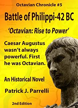 #5 Battle of Philippi - 42 BC (The Octavian Chronicles) (English Edition) di [Parrelli, Patrick]