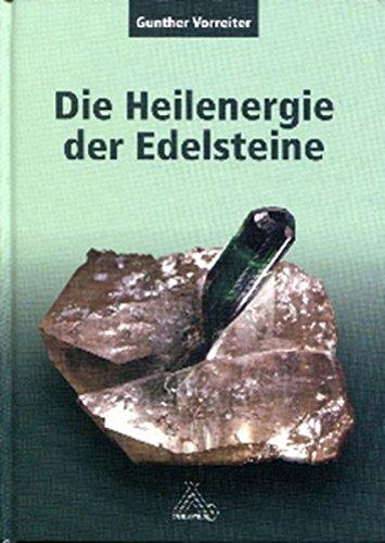 Die Heilenergie der Edelsteine: Versuch einer naturwissenschaftlichen Deutung und Untersuchung