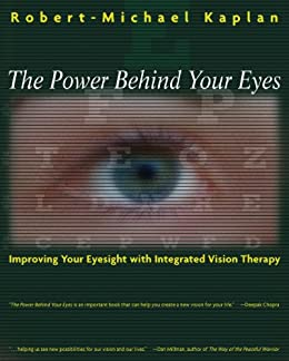 The Power Behind Your Eyes: Improving Your Eyesight with Integrated Vision Therapy von [Kaplan O.D., Robert-Michael]