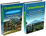 Greenhouse: Greenhouse Construction & Gardening Box Set (Greenhouse, Greenhouse Management, Greenhouse Growing, Greenhouse Plans, Greenhouse Gardening, Greenhouse Gardening for Beginner)