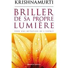 Briller de sa propre lumière (Spiritualité) (French Edition)