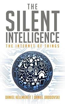 The Silent Intelligence - The Internet of Things by [Kellmereit, Daniel, Obodovski, Daniel]