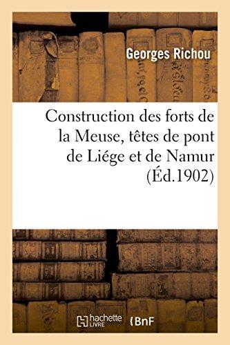 Construction des forts de la Meuse, têtes de pont de Liége et de Namur: Monographie des travaux exécutés par MM. Adrien Hallier, Letellier frères et Jules Baratoux