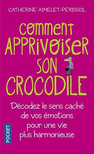 Comment apprivoiser son crocodile par Catherine AIMELET-PERISSOL