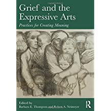Grief and the Expressive Arts: Practices for Creating Meaning (Series in Death, Dying and Bereavement)