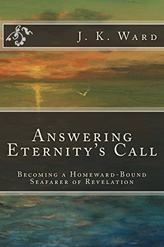 Answering Eternity's Call: Becoming a Homeward-Bound Seafarer of Revelation (First Series: Preparing to Set Sail Under the Banner of Trinitarian Orthodoxy, Band 1) -