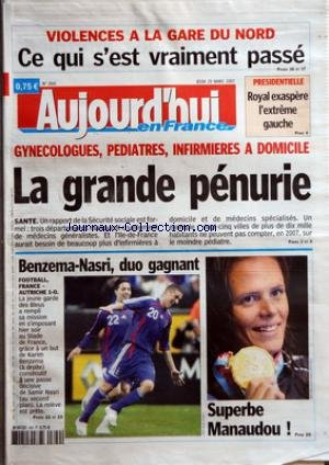 AUJOURD'HUI EN FRANCE [No 1941] du 29/03/2007 - VIOLENCES A LA GARE DU NORD - CE QUI S'EST VRAIMENT PASSE - PRESIDENTIELLE - ROYAL EXASPERE L'EXTREME GAUCHE - GYNECOLOGUES PEDIATRES INFIRMIERES A DOMICILE - LA GRANDE PENURIE - SANTE - BENZEMA NASRI DUO GAGNANT - FOOTBALL FRANCE AUTRUCHE 1 0 - SUPERBE MANAUDOU