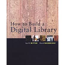 How to Build a Digital Library (The Morgan Kaufmann Series in Multimedia Information and Systems) by Ian H. Witten (2002-07-09)