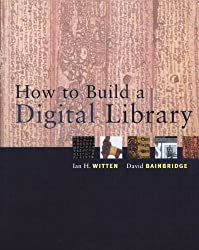 How to Build a Digital Library (The Morgan Kaufmann Series in Multimedia Information and Systems) by Ian H. Witten (2003-04-07)