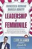 Leadership al femminile. Manuale pratico per donne che vogliono tirar fuori il meglio di sé nella vita e nel lavoro