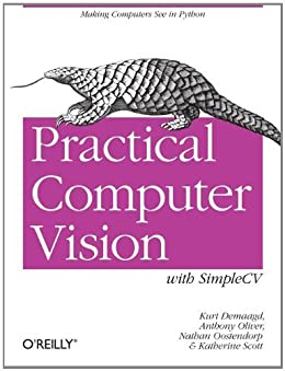 Practical Computer Vision with SimpleCV: The Simple Way to Make Technology See von [Demaagd, Kurt, Oliver, Anthony, Oostendorp, Nathan, Scott, Katherine]