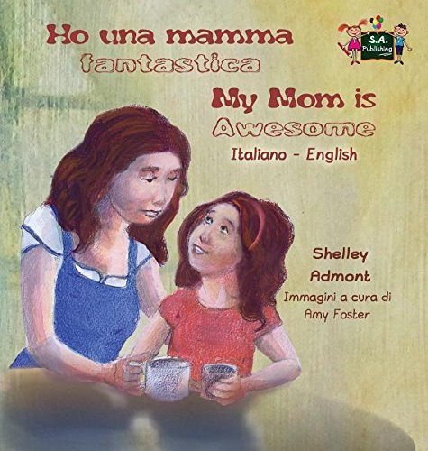 Ho una mamma fantastica My Mom is Awesome: Italian English Bilingual Edition