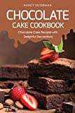 Chocolate Cake Cookbook: Chocolate Cake Recipes with Delightful Decorations (English Edition)