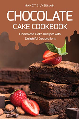 Chocolate Cake Cookbook: Chocolate Cake Recipes with Delightful Decorations (English Edition) - Blossom Chip