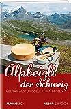 Alpbeizli der Schweiz: Über 400 Ausflugsziele in den Bergen