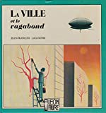 Ville et le vagabond (La) | Laguionie, Jean-François (1939-....). Illustrateur