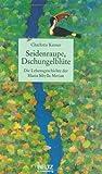 Seidenraupe, Dschungelblüte: Die Lebensgeschichte der Maria Sibylla Merian (Beltz & Gelberg - Biographie) - Charlotte Kerner
