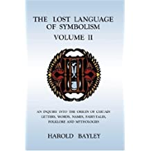 The Lost Language of Symbolism Volume II by Harold Bayley (2007-07-06)