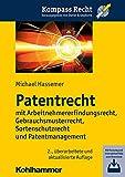 Kompass Recht: Patentrecht: mit Arbeitnehmererfindungsrecht, Gebrauchsmusterrecht, Sortenschutzrecht und Patentmanagement