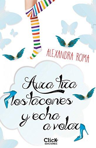 Aura tira los tacones y echa a volar eBook: Roma, Alexandra ...