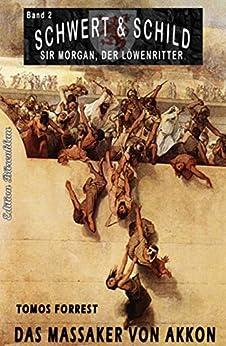 SCHWERT UND SCHILD – Sir Morgan, der Löwenritter Band 2: Das Massaker von Akkon