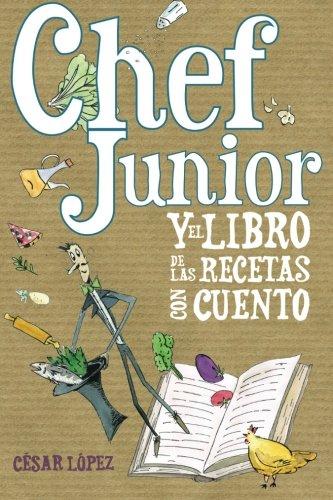 Chef Junior y el libro de las recetas con cuento por César López