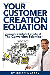 Your Customer Creation Equation: Unexpected Website Formulas of The Conversion Scientist TM by Brian Massey (2012-07-10)