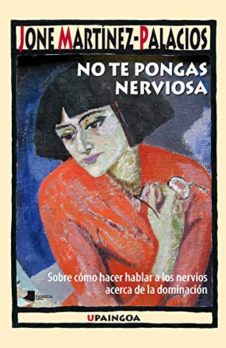 No te pongas nerviosa (Upaingoa - Ensayo breve) por Jone Martínez-Palacios
