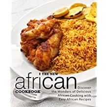The New African Cookbook: Discover the Wonders of Delicious African Cooking with Easy African Recipes (2nd Edition) (English Edition)