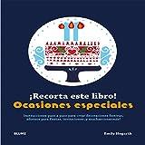 ¡Recorta este libro! Ocasiones especiales: Instrucciones paso a paso para crear decoraciones festivas, adornos para fiestas, invitaciones ¡y muchas cosas más!