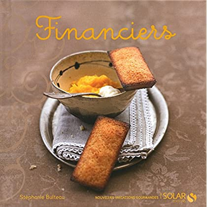 Financiers (Nouvelles variations gourmandes)