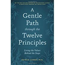 A Gentle Path through the Twelve Principles: Living the Values Behind the Steps