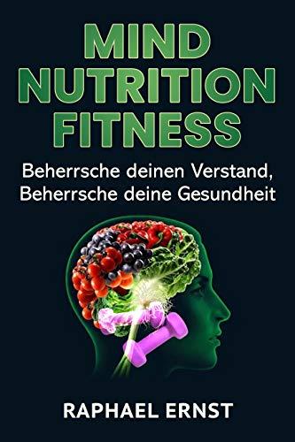 Mind Nutrition Fitness: Beherrsche deinen Verstand, Beherrsche deine Gesundheit