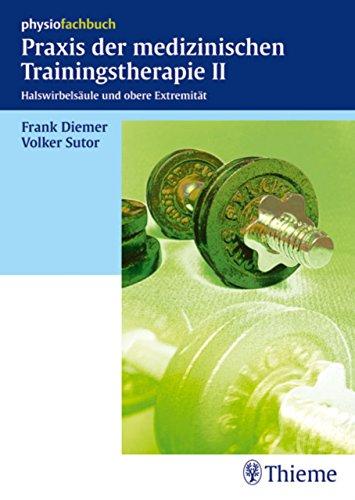 Praxis der medizinischen Trainingstherapie II: Halswirbelsäule und obere Extremität (Physiofachbuch)