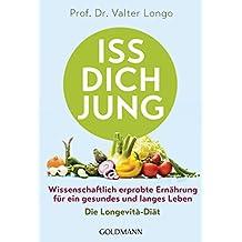 Iss dich jung: Wissenschaftlich erprobte Ernährung für ein gesundes und langes Leben - Die Longevità-Diät (German Edition)