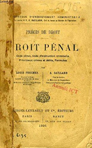 DROIT PENAL (PRECIS DE DROIT), CODE PENAL, CODE D'INSTRUCTION CRIMINELLE, PRINCIPAUX CRIMES ET DELITS, FORMULES