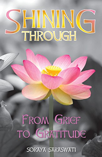 Shining through from grief to gratitude ebook soraya saraswati shining through from grief to gratitude by saraswati soraya fandeluxe PDF