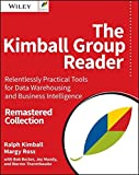 The Kimball Group Reader: Relentlessly Practical Tools for Data Warehousing and Business Intelligence Remastered Collect
