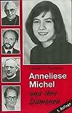 Anneliese Michel und ihre Dämonen: Der Fall Klingenberg in wissenschaftlicher Sicht - Felicitas D Goodman